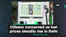 Citizens concerned as fuel prices steadily rise in Delhi
