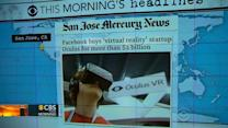 Headlines at 8:30: Facebook buys virtual reality start-up for more than $2B