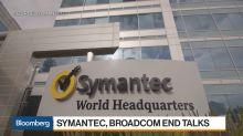 Symantec, Broadcom Halt Discussions for a Proposed Merger