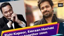 Rishi Kapoor, Emraan Hashmi to star together soon
