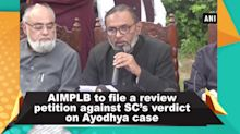 AIMPLB to file a review petition against SC's verdict on Ayodhya case