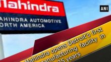Mahindra opens Detroit's first car manufacturing facility in 25 years