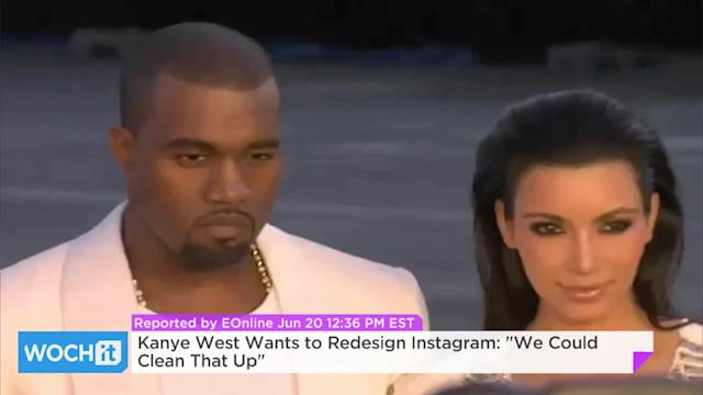 Kanye West Wants To Redesign Instagram: