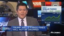 Trump: Wells Fargo fines in mortgage cases 'will not be dropped' and could be hiked