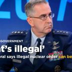 US general says illegal nuclear launch order can be refused