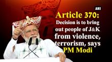 Article 370: Decision is to bring out people of JandK from violence, terrorism, says PM Modi