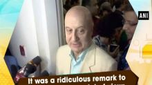 It was a ridiculous remark to make, it is her point of view: Anupam Kher on Saroj Khan