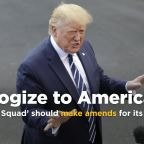 "Trump: The Squad should ""apologize to America'"