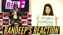 Randeep Hooda Reaction On Gurmehar Kaur Troll On Social Media