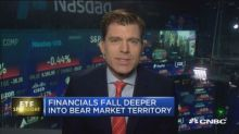 Financials fall deeper into bear market territory