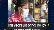 This year's Eid brings no joy to mehendi artists