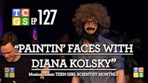 TCGS #127 - Paintin' Faces with Diana Kolsky