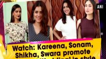 Watch: Kareena, Sonam, Shikha, Swara promote 'Veere Di Wedding' in style