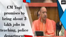 CM Yogi promises to bring about 3 lakh jobs in teaching, police department