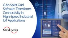 MaxLinear G.hn Spirit Grid Software Transforms Connectivity in High-Speed Industrial IoT Applications