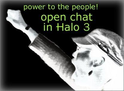 Hey Bungie, include open chat in Halo 3!