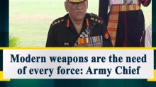 Modern weapons are the need of every force: Army Chief