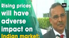 Rising prices will have adverse impact on Indian market: IOCL Chairman