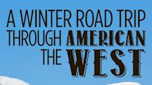 A Winter Road Trip Through the American West