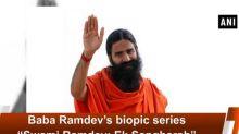 """Baba Ramdev's biopic series """"Swami Ramdev: Ek Sangharsh"""" set to air on February 12th"""