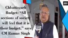 """Chhattisgarh Budget: """"All sections of society will feel that it is their budget,"""" says CM Raman Singh"""