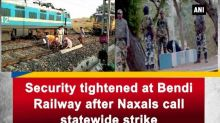 Security tightened at Bendi Railway after Naxals call for statewide strike