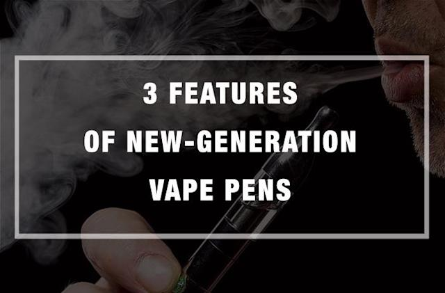 3 Features of New-Generation Vape Pens