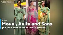 Mouni, Anita and Sana give you a crash course on wedding fashion