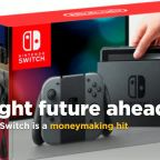 Nintendo's Switch is a moneymaking hit and the future looks good