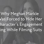 Why Meghan Markle Was Forced to Hide Her Character's Engagement Ring While Filming Suits