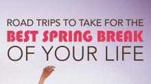 Road Trips to Take for the Best Spring Break of Your Life