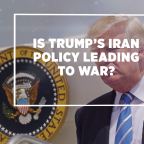 Is Trump's Iran policy leading to war?