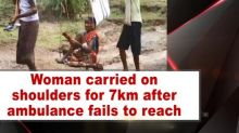 Woman carried on shoulders for 7km after ambulance fails to reach