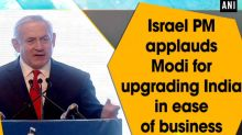 Israel PM applauds Modi for upgrading India in ease of business