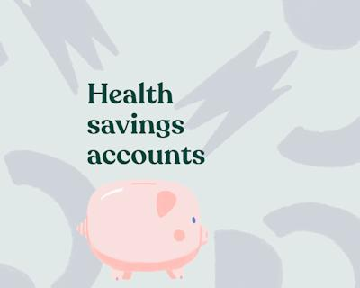 Health Savings Accounts: What they are and how to establish one
