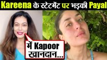 Payal Rohatgi lashes out at Kareena Kapoor Khan for making statement on nepotism