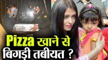 Aishwarya Rai Bachchan & Aaradhya hospitalized because of Pizza during Corona