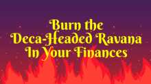 Burn The Deca-Headed Ravana In Your Finances