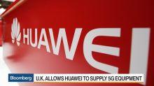 U.K. Gives Huawei 5G Green Light