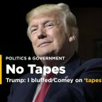 Trump: I bluffed Comey on tapes to keep him honest