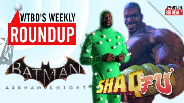 WEEKLY UPDATE: Shaq Fu Sequel, Batman: Arkham Knight Trailer, & Twitch Will Stream E3! - What's the Big Deal