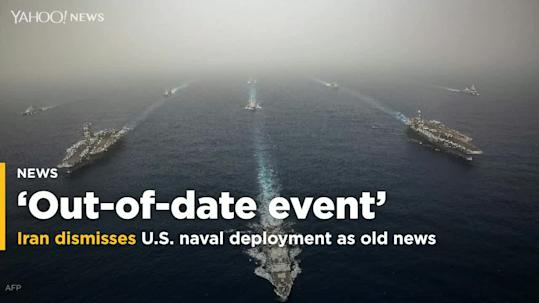 Iran dismisses US naval deployment as old news
