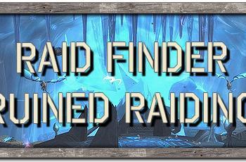 The Soapbox: The Raid Finder ruined raiding