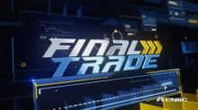 Final Trades: EEM, CBS, and more