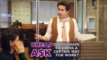 Cheap A$k: Do you have to dress a certain way for work?