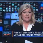 FBI interviews Wells Fargo wealth management workers says...