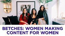 'You have to be aggressive': Speaking with the Betches co-founders