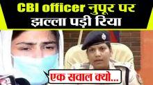 Rhea Chakraborty lashes out at CBI female officer Nupur Prasad