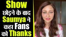 Saumya Tandon Thanks Fans After Leaving Bhabhi Ji
