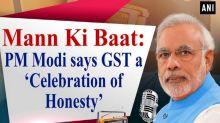 Mann Ki Baat: PM Modi says GST a 'Celebration of Honesty'